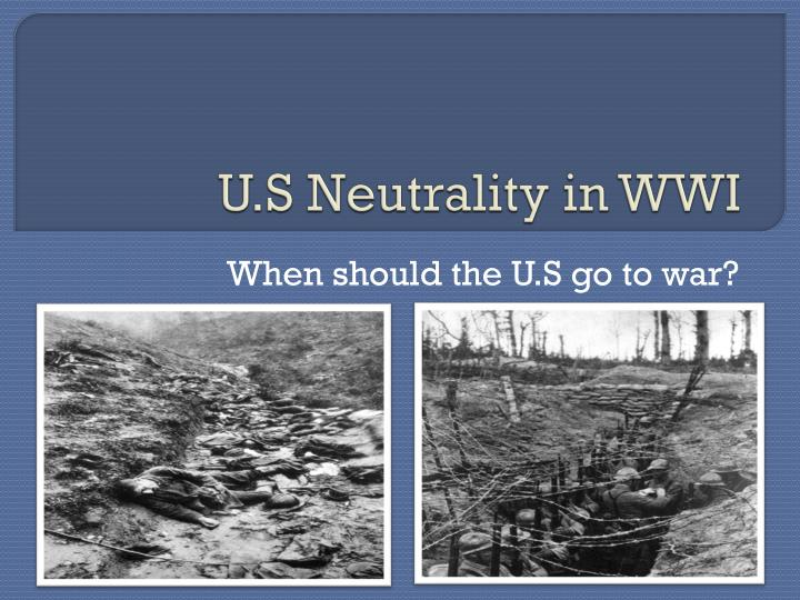 u s neutrality in world war i The united states declared war on germany on april 6, 1917 and ended november 11, 1918 during world war ithe us was an independent power and.