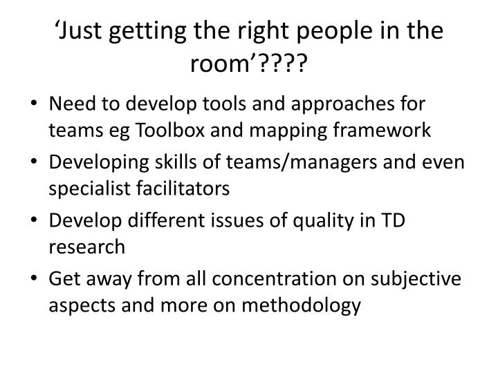'Just getting the right people in the room'????