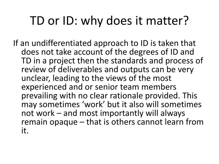 TD or ID: why does it matter?