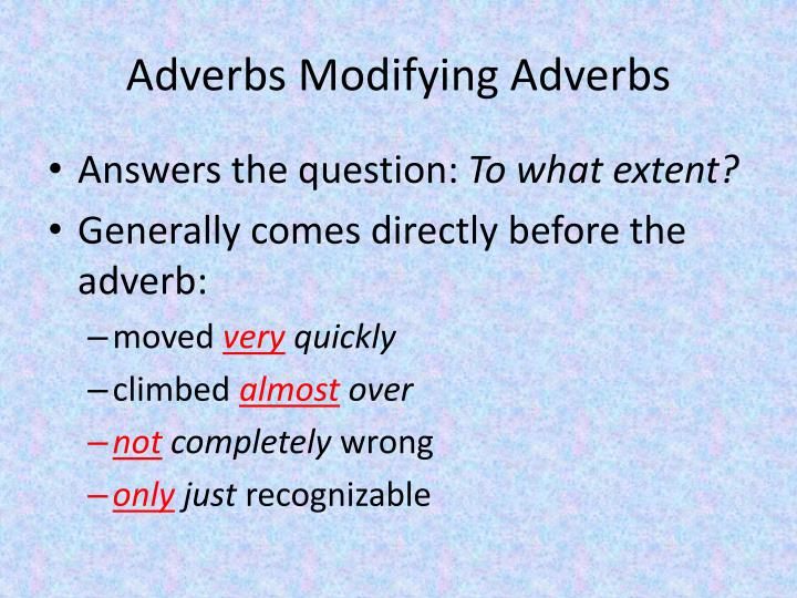 Adverbs Modifying Adverbs