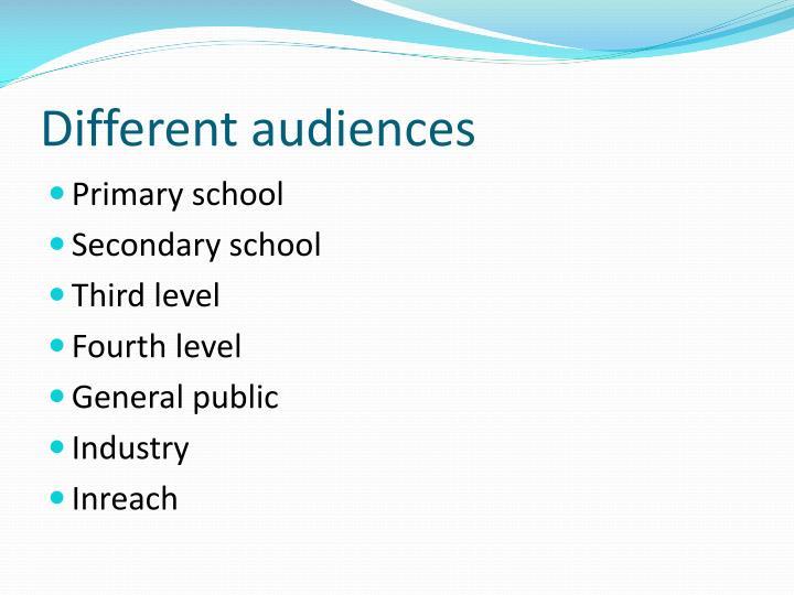Different audiences