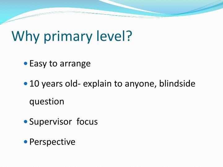 Why primary level?