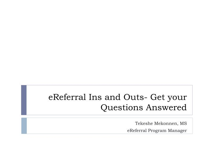 Ereferral ins and outs get your questions answered