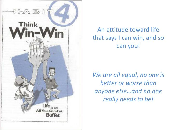 An attitude toward life that says I can win, and so can you!