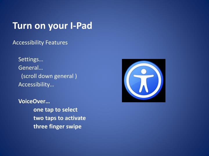 Turn on your I-Pad