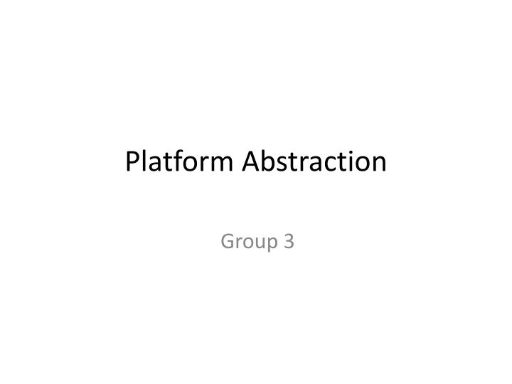 Platform abstraction