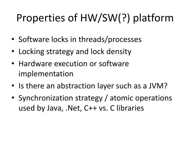Properties of HW/SW(?) platform
