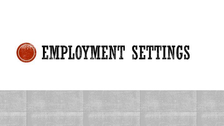 Employment settings