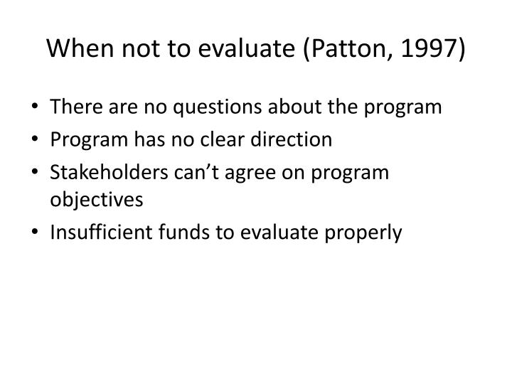 When not to evaluate (Patton, 1997)