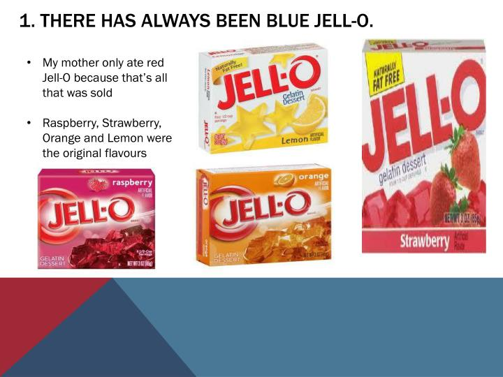 1 there has always been blue jell o