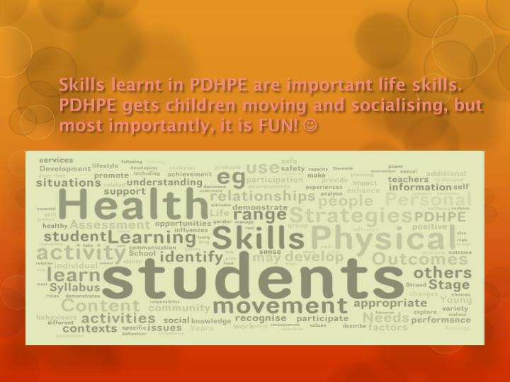 Skills learnt in PDHPE are important life skills.