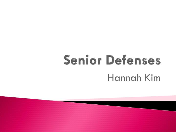 Senior defenses