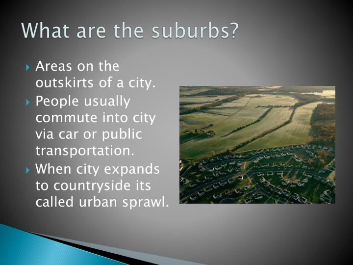 What are the suburbs?