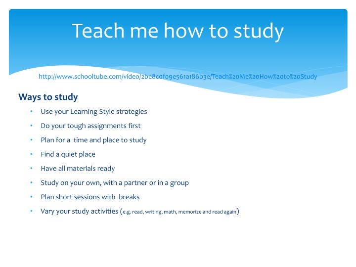 Teach me how to study