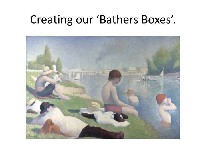 creating our bathers boxes n.