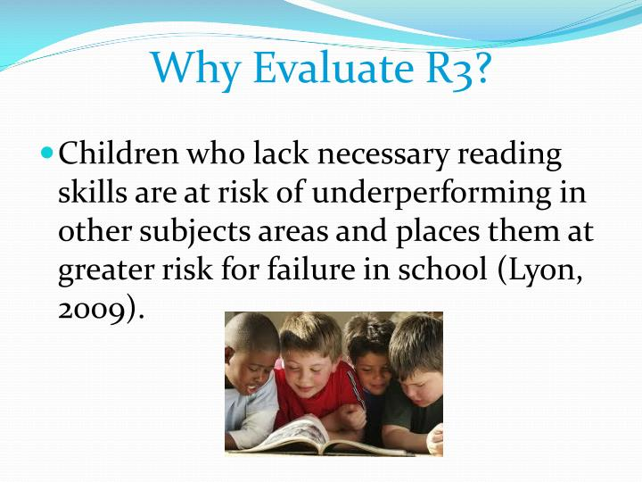 Why Evaluate R3?