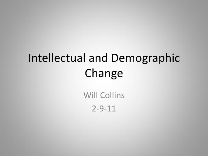 Intellectual and demographic change