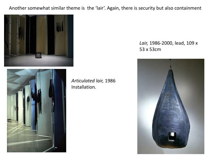 Another somewhat similar theme is  the 'lair'. Again, there is security but also containment