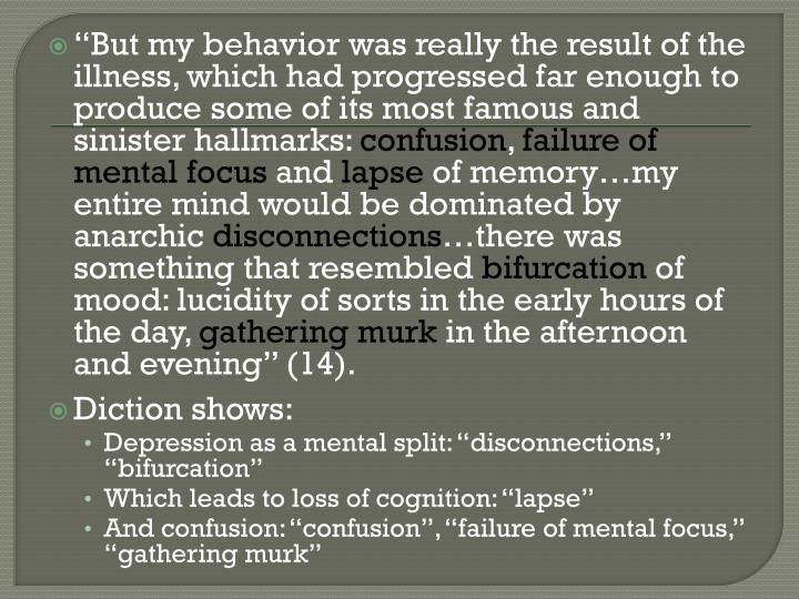 """""""But my behavior was really the result of the illness, which had progressed far enough to produce some of its most famous and sinister hallmarks:"""