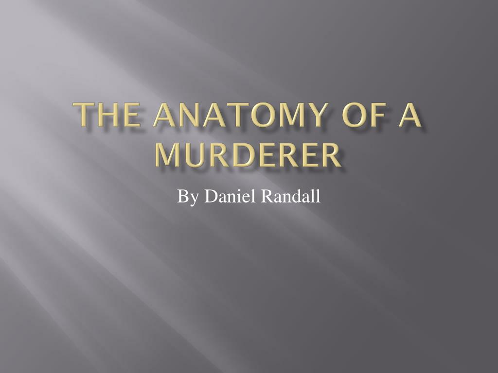 Ppt The Anatomy Of A Murderer Powerpoint Presentation Id2666017