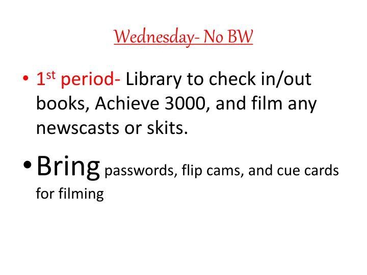 Wednesday- No BW