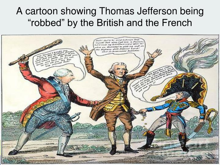 """A cartoon showing Thomas Jefferson being """"robbed"""" by the British and the French"""