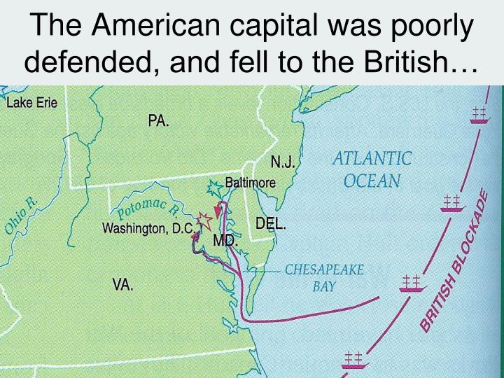 The American capital was poorly defended, and fell to the British…