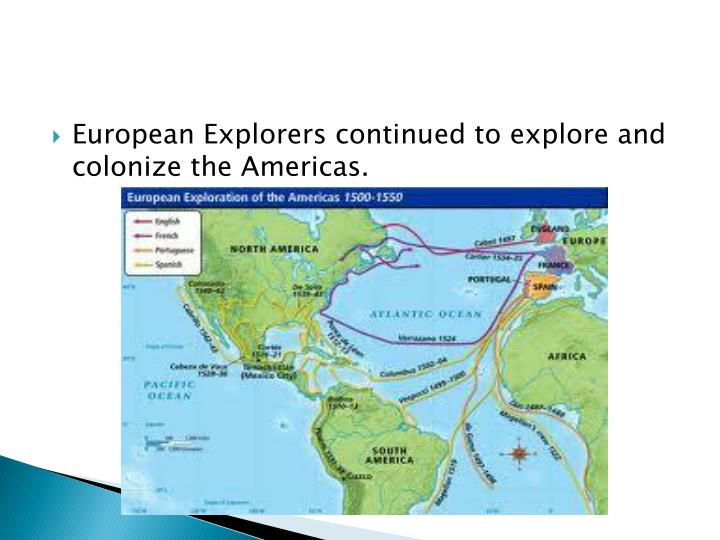 European Explorers continued to explore and colonize the Americas