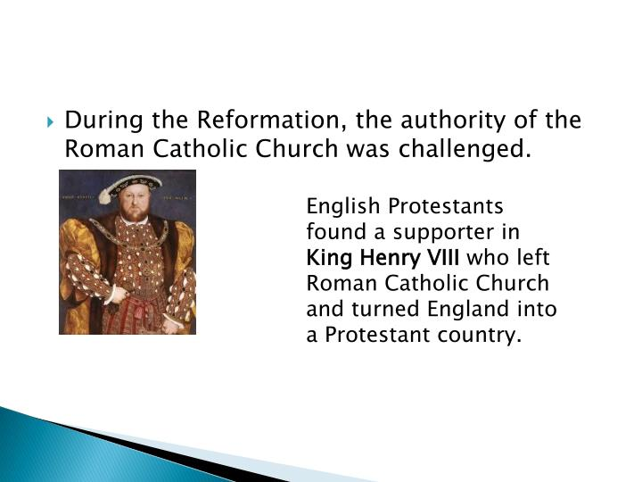 During the Reformation, the authority of the Roman Catholic Church was challenged.