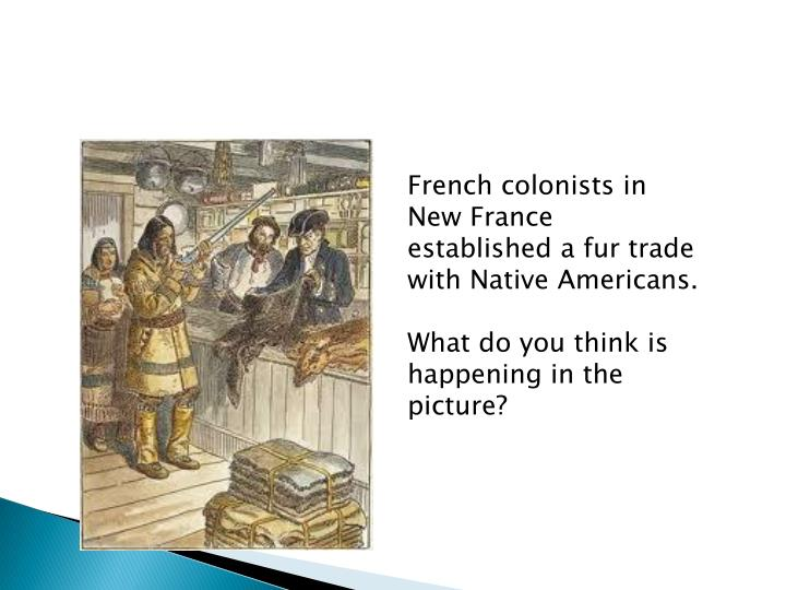 French colonists in New France established a fur trade with Native Americans.