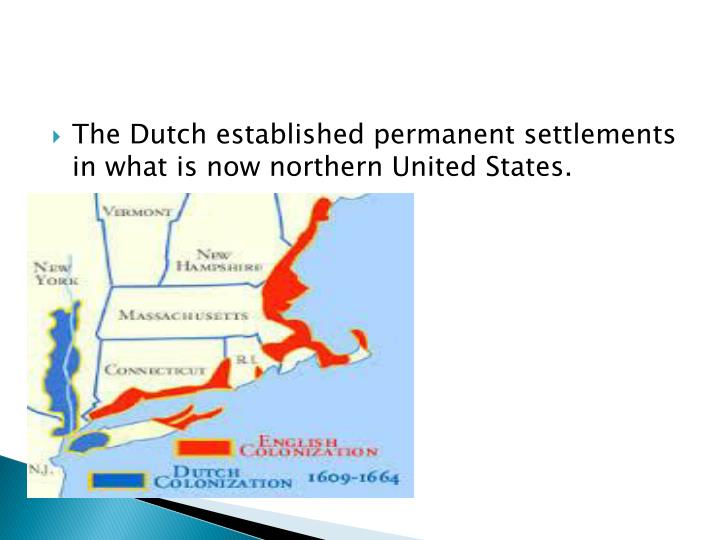 The Dutch established permanent settlements in what is now northern United States.