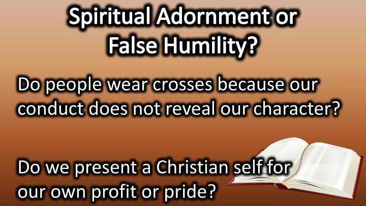Spiritual Adornment or                  False Humility?