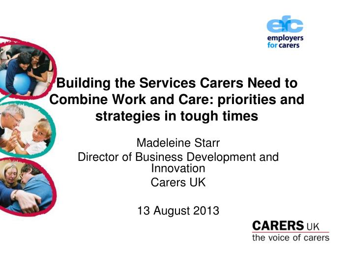 building the services carers need to combine work and care priorities and strategies in tough times