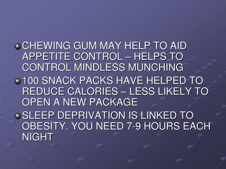 CHEWING GUM MAY HELP TO AID APPETITE CONTROL – HELPS TO CONTROL MINDLESS MUNCHING
