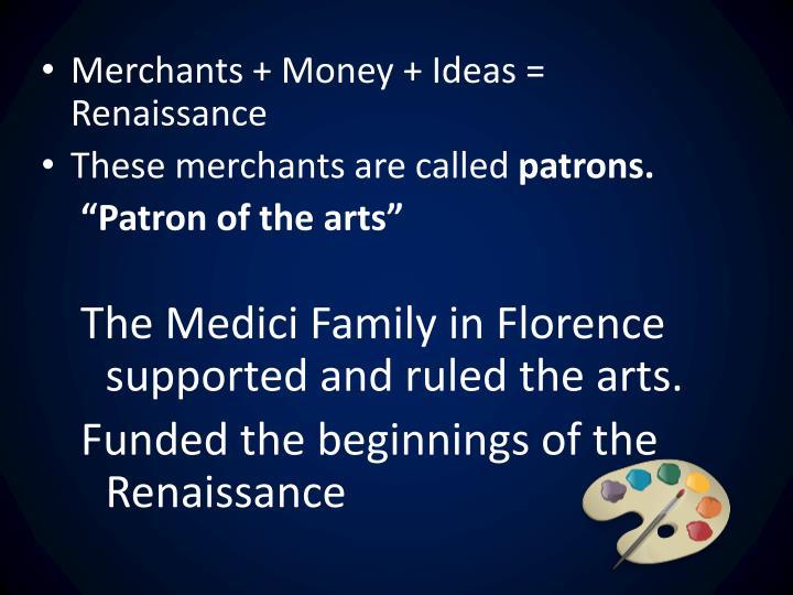 Merchants + Money + Ideas = Renaissance