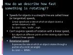 how do we describe how fast something is rotating
