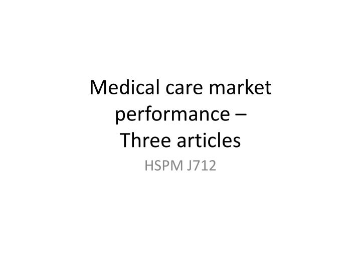 Medical care market performance three articles