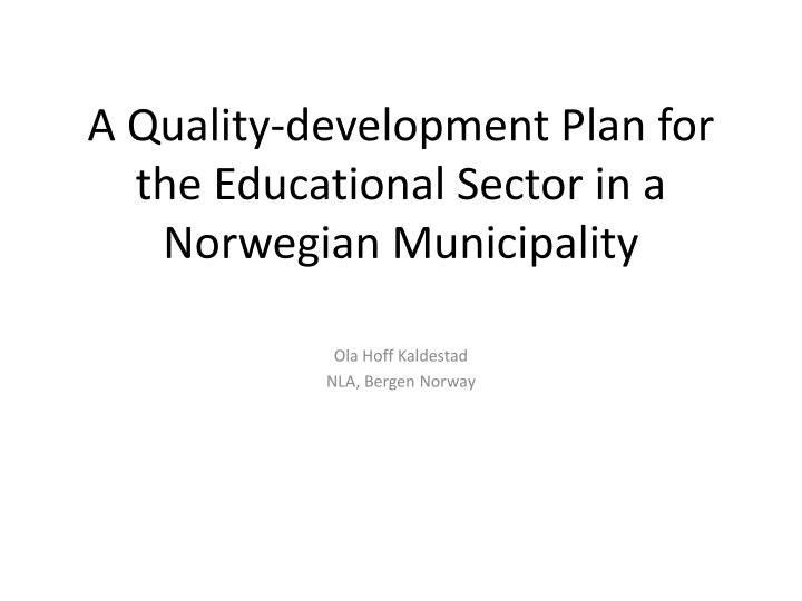 A quality development plan for the educational sector in a norwegian municipality