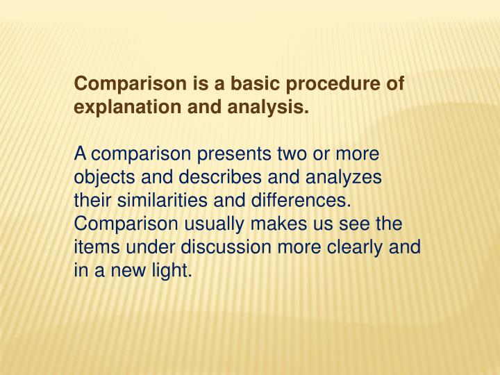 Comparison is a basic procedure of explanation and analysis.