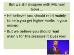 but we still disagree with michael gove