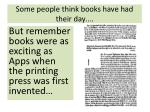 some people think books have had their day