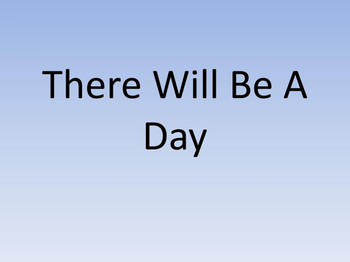 there will be a day n.