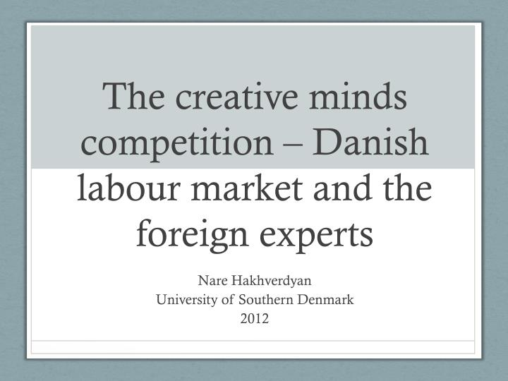 the creative minds competition danish labour market and the foreign experts n.