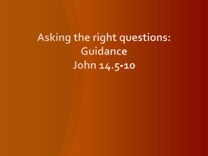Asking the right questions guidance john 14 5 10