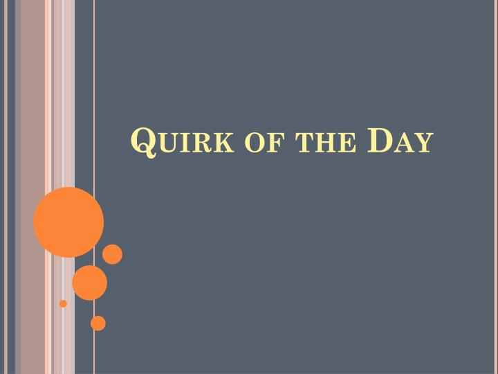 Quirk of the day