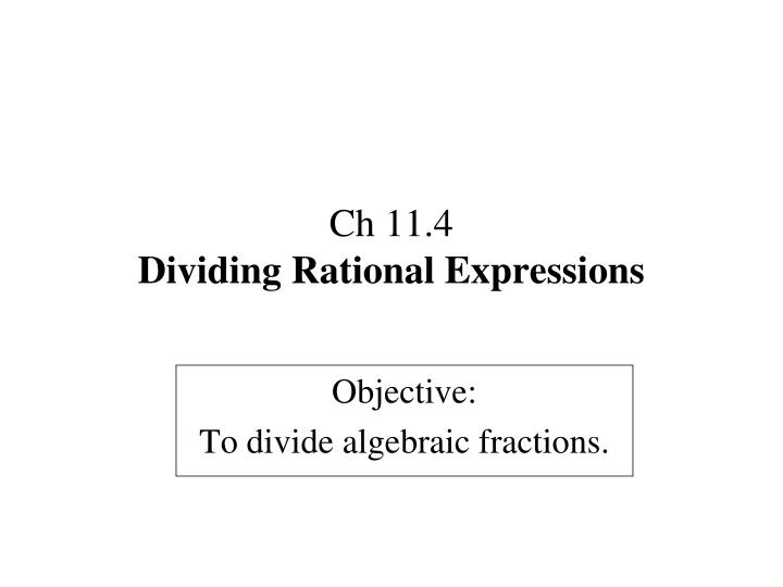 Ch 11 4 dividing rational expressions