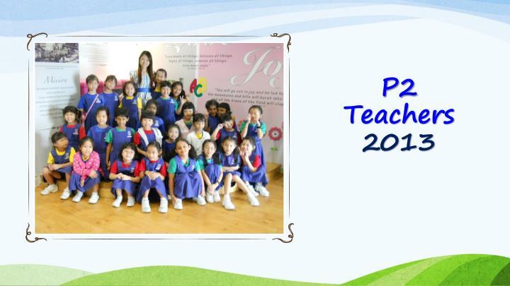 P2 teachers 2013