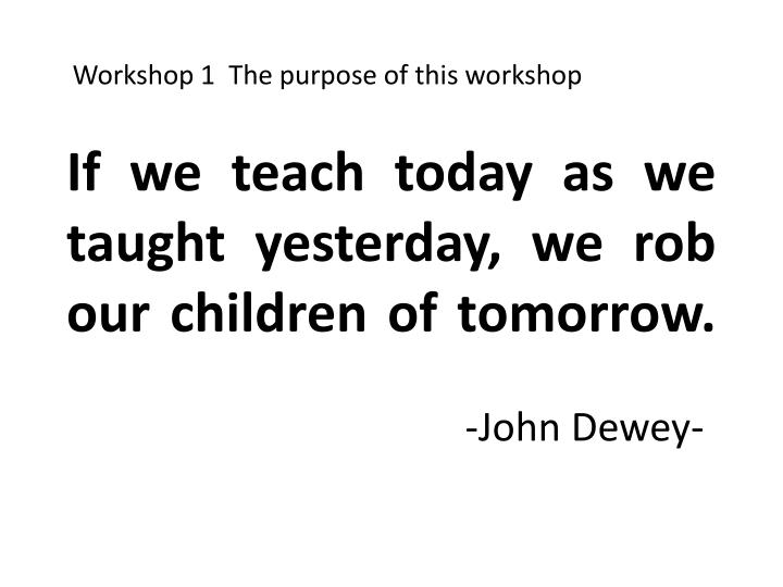 If we teach today as we taught yesterday we rob our children of tomorrow john dewey