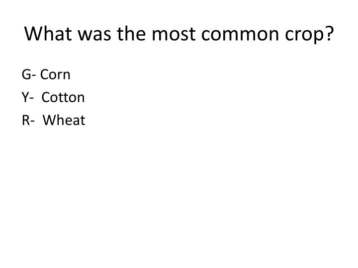 What was the most common crop?