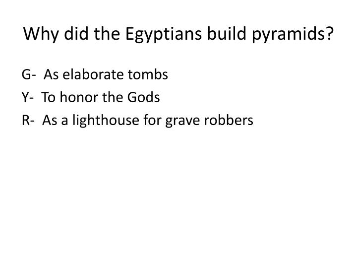 Why did the Egyptians build pyramids?